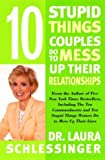 10 Stupid Things Couples Do to Mess Up Their Relationships (0060280662) by Schlessinger, Laura C.