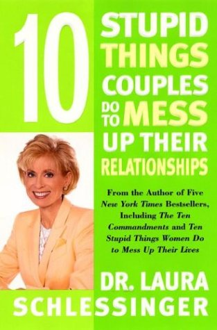 10 Stupid Things Couples Do to Mess Up Their Relationships, LAURA SCHLESSINGER