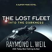 The Lost Fleet: Into the Darkness: A Slaver Wars Novel Volume 2 | Raymond L. Weil