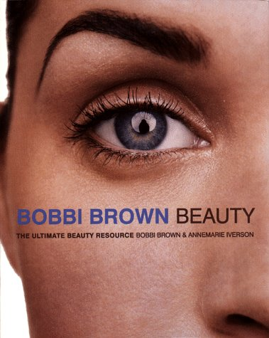 Bobbi Brown Beauty : The Ultimate Beauty Resource, BOBBI BROWN, ANNEMARIE IVERSON