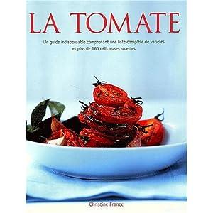 La tomate : 160 delicieuses recettes