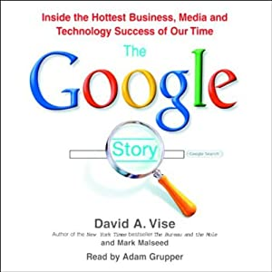 The Google Story: Inside the Hottest Business, Media, and Technology Success of Our Time | [David A. Vise, Mark Malseed]