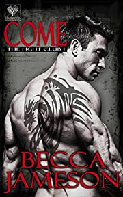 Come (The Fight Club Book 1)