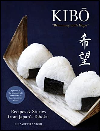 """Kibo (""""Brimming with Hope""""): Recipes and Stories from Japan's Tohoku"""