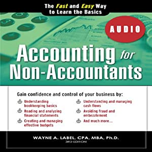 Accounting for Non-Accountants, 3E: The Fast and Easy Way to Learn the Basics (Quick Start Your Business) | [Wayne Label]