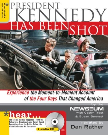 President Kennedy Has Been Shot: Experience the Moment-To-Moment Account of the Four Days That Changed America, SUSAN BENNETT