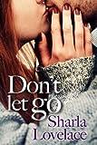 Don't Let Go - Sharla Lovelace