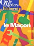 Guide des m�tiers du b�timent : le ma�on