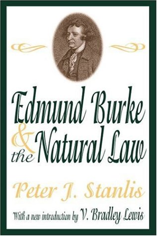 Edmund Burke and the Natural Law (Library of Conservative Thought), Peter J. Stanlis