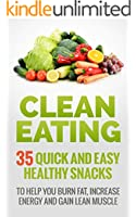 Nutrition: Clean Eating Recipes 35 Quick and Easy Healthy Snacks: Nutrition To Help You Burn Fat, Increase Energy and Gain Lean Muscle