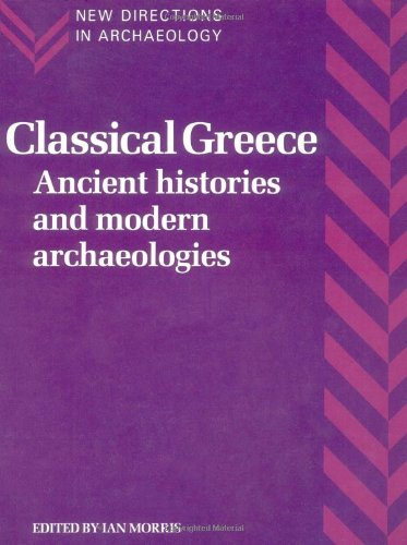 Classical Greece: Ancient Histories and Modern Archaeologies (New Directions in Archaeology)
