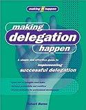 Making Delegation Happen (Making It Happen Series)
