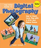 The Kids Guide to Digital Photography: How to Shoot, Save, Play with & Print Your Digital Photos