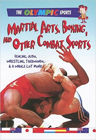 Martial Arts, Boxing, and Other Combat Sports: Fencing, Judo, Wrestling, Taekwondo, & a Whole Lot More (Olympic Sports (Saunders))