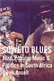 SOWETO BLUES: Jazz, Popular Music & Politics in South Africa