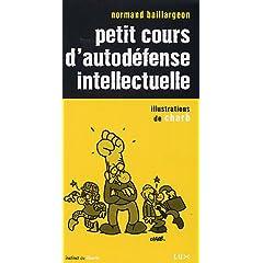 Petit cours d'autodéfense intellectuelle de Normand Baillargeon chez Luxediteur (2006)