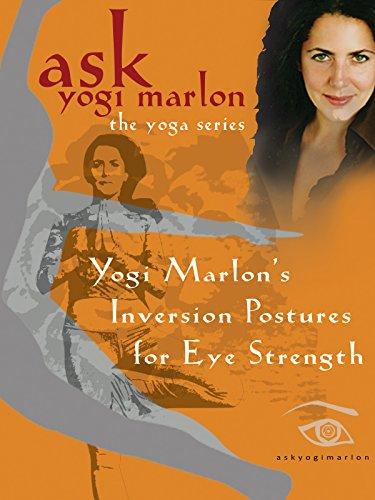 Yogi Marlon's Inversion Postures for Eye Strength