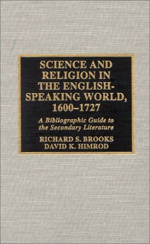 Science and Religion in the English-Speaking World, 1600-1727: A Bibliographic Guide to the Secondary Literature (ATLA Bibliography Series)