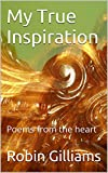 img - for My True Inspiration: Poems from the heart book / textbook / text book