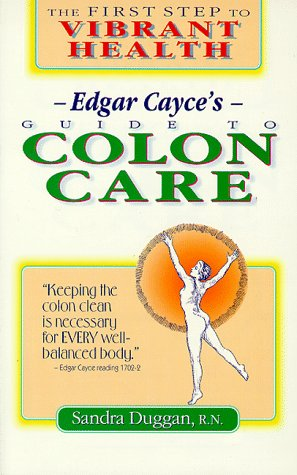 Edgar Cayce's Guide to Colon Care: The First Step to Vibrant Health PDF