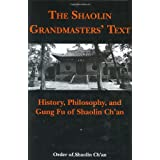 The Shaolin Grandmasters' Text: History, Philosophy, and Gung Fu of Shaolin Ch'an ~ Order of Shaolin Ch'an