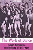 img - for The Work of Dance: Labor, Movement, and Identity in the 1930s book / textbook / text book