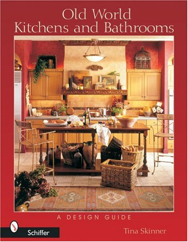 Old World Kitchens and Bathrooms: A Design and Guide
