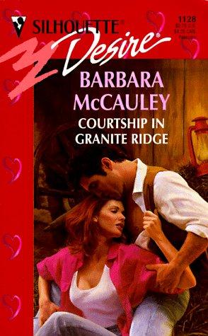 Courtship in Granite Ridge (Silhouette Desire, No 1128), Barbara McCauley