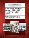 img - for A discourse delivered January 29th, 1865: in memory of Robert H. Gillette. book / textbook / text book