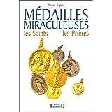 Médailles Miraculeuses : Les Saints, les prières 61 médailles de protection expliquées avec leur histoire et leurs...