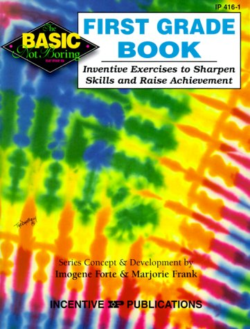 The First Grade Book: Inventive Exercises to Sharpen Skills and Raise Achievement (Basic, Not Boring), Forte, Imogene; Frank, Marjorie
