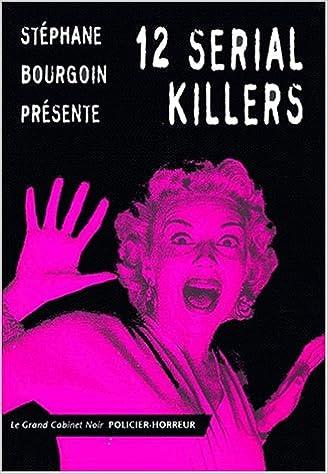 Stéphane BOURGOIN présente 12 serial killers