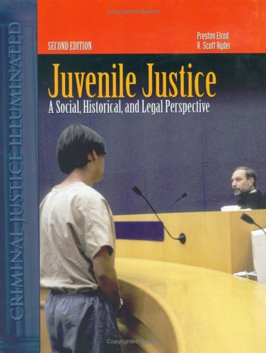 Juvenile Justice: A Social, Historical, And Legal Perspective (Criminal Justice Illuminated)