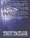 No Rest for the Wicked: History & Hauntings of American Crime & Unsolved Mysteries (1892523132) by Taylor, Troy