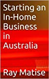 img - for Starting an In-Home Business in Australia book / textbook / text book