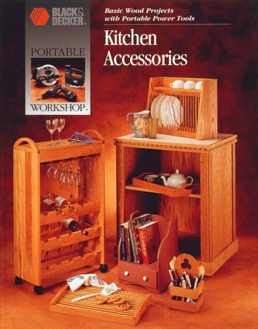 Kitchen Accessories: Basic Wood Projects With Portable Power Tools