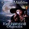 Enchanted Objects: Witches Of Bayport Audiobook by Kristen Middleton Narrated by Elizabeth Meadows