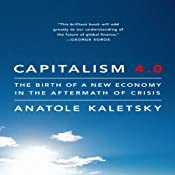 Capitalism 4.0: The Birth of a New Economy in the Aftermath of Crisis | [Anatole Kaletsky]