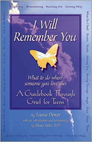 I Will Remember You: What to Do When Someone You Love Dies - A Guidebook Through Grief for Teens written by Laura Dower