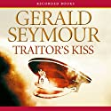 Traitor's Kiss (       UNABRIDGED) by Gerald Seymour Narrated by Christopher Kay