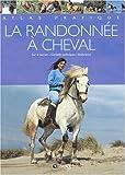 La randonn�e � cheval : Conseils techniques, partir, sur le terrain