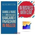 Banking & Finance: Il linguaggio bancario e finanziario in inglese (In Business With Clive) | Clive Griffiths