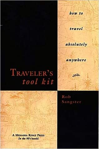 Traveler's Tool Kit: How to Travel Absolutely Anywhere