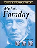 Michael Faraday (Scientists Who Made History) (0739852248) by Ross, Stewart