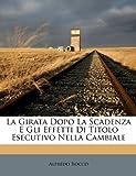 img - for La Girata Dopo La Scadenza E Gli Effetti Di Titolo Esecutivo Nella Cambiale (Italian Edition) book / textbook / text book