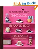 The Hummingbird Bakery Home Sweet Home:: 100 new recipes for baking brilliance