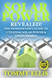 Solar Power: The Homeowner's Guide To Utilizing Solar Power and Green Energy (Photovoltaics) (Solar Power, Green Energy, Photovoltaics)