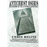 Antichrist Osiris: The History of the Luciferian Conspiracyby Chris Relitz