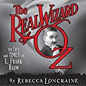 The Real Wizard of Oz: The Life and Times of L. Frank Baum (       UNABRIDGED) by Rebecca Loncraine Narrated by Brooke Heldman