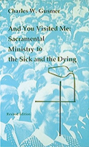 And You Visited Me: Sacramental Ministry to the Sick and...